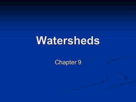 Watersheds Chapter 9. Watershed All land enclosed by a continuous hydrologic drainage divide and lying upslope from a specified point on a stream All.
