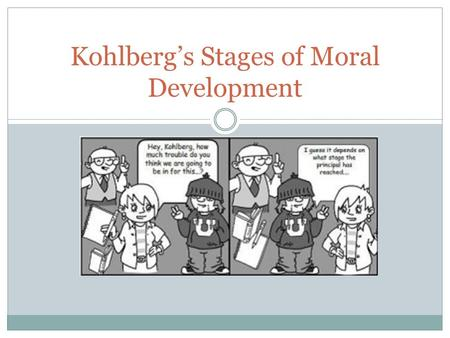 Kohlberg's Stages of Moral Development. Who is Kohlberg?  M  M.