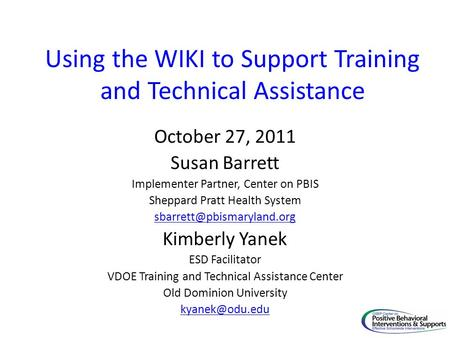 Using the WIKI to Support Training and Technical Assistance October 27, 2011 Susan Barrett Implementer Partner, Center on PBIS Sheppard Pratt Health System.