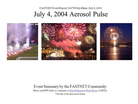 FASTNET Event Report: 040705July4Haze, July 6, 2004 July 4, 2004 Aerosol Pulse Event Summary by the FASTNET Community Please send PPT slides or comments.