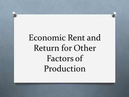 Economic Rent and Return for Other Factors of Production.