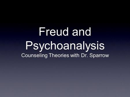 Freud and Psychoanalysis Counseling Theories with Dr. Sparrow.