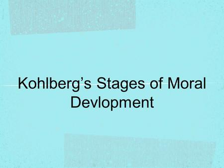 Kohlberg's Stages of Moral Devlopment. Background Kohlberg adapted and expanded upon Piaget's psychological theory Kohlberg suggested that moral reasoning.