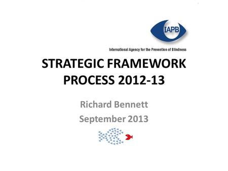 STRATEGIC FRAMEWORK PROCESS 2012-13 Richard Bennett September 2013.