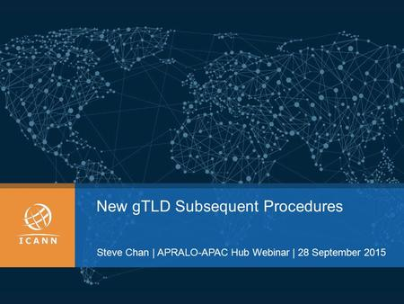 New gTLD Subsequent Procedures Steve Chan | APRALO-APAC Hub Webinar | 28 September 2015.