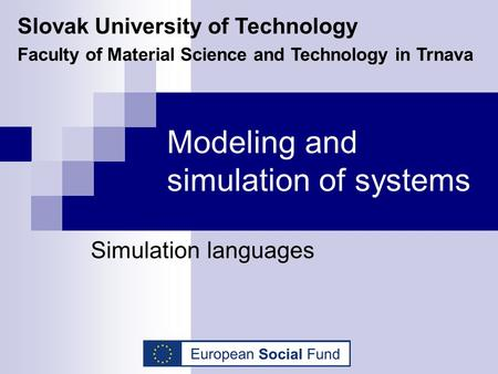 Modeling and simulation of systems Simulation languages Slovak University of Technology Faculty of Material Science and Technology in Trnava.