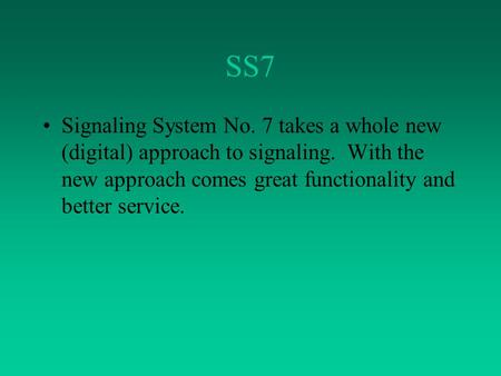 SS7 Signaling System No. 7 takes a whole new (digital) approach to signaling. With the new approach comes great functionality and better service.
