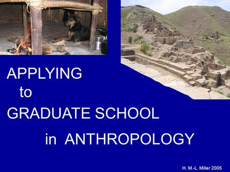 H. M.-L. Miller 2005 APPLYING to GRADUATE SCHOOL in ANTHROPOLOGY.