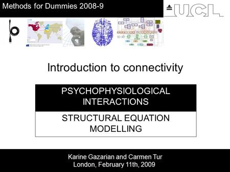 PSYCHOPHYSIOLOGICAL INTERACTIONS STRUCTURAL EQUATION MODELLING Karine Gazarian and Carmen Tur London, February 11th, 2009 Introduction to connectivity.