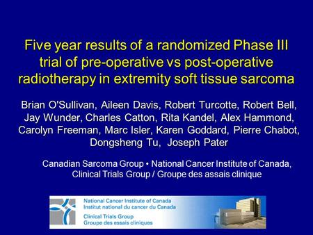 Five year results of a randomized Phase III trial of pre-operative vs post-operative radiotherapy in extremity soft tissue sarcoma Brian O'Sullivan, Aileen.