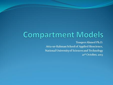 Touqeer Ahmed Ph.D. Atta-ur-Rahman School of Applied Bioscience, National University of Sciences and Technology 21 st October, 2013.