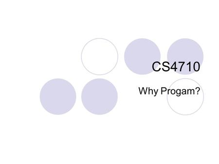 CS4710 Why Progam?. Why learn to program? Utility of programming skills: understand tools modify tools create your own automate repetitive tasks automate.