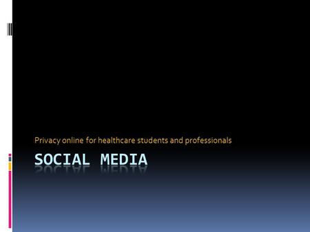 Privacy online for healthcare students and professionals.