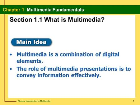 Glencoe Introduction to Multimedia Chapter 1 Multimedia Fundamentals 1 Section 1.1 What is Multimedia? Multimedia is a combination of digital elements.