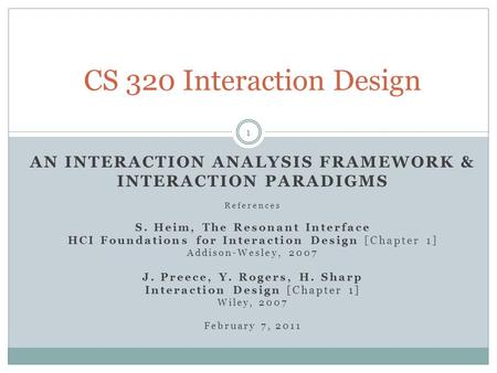 AN INTERACTION ANALYSIS FRAMEWORK & INTERACTION PARADIGMS References S. Heim, The Resonant Interface HCI Foundations for Interaction Design [Chapter 1]