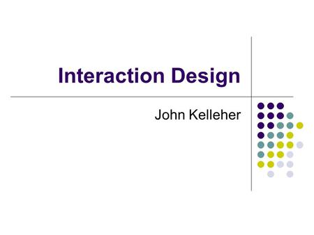"Interaction Design John Kelleher. Interaction Design ""Designing interactive products to support people in their everyday and working lives"" Software."