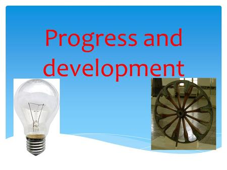Progress and development. * work with the topic of the lesson * use the new vocabulary in monological and dialogical speech * listen to people speaking.