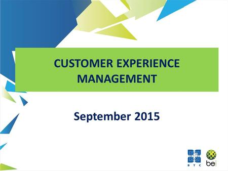 CUSTOMER EXPERIENCE MANAGEMENT September 2015. CUSTOMER EXPERIENCE MANAGEMENT AGENDA 1. Protecting and Preserving your Core Customers What are core customers?