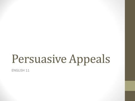 Persuasive Appeals ENGLISH 11. Persuasion Persuasion is presenting an argument The goal of argument is to win acceptance of one's ideas. Modern argumentation.