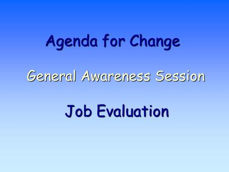 Agenda for Change General Awareness Session Job Evaluation.