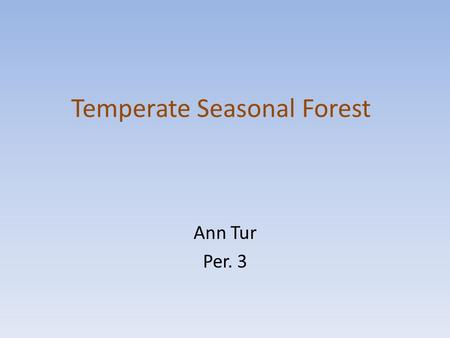 Temperate Seasonal Forest Ann Tur Per. 3. Location of the Temperate Forest.