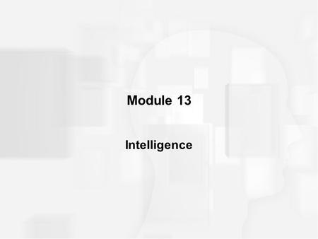 Module 13 Intelligence. DEFINING INTELLIGENCE Two-factor theory –Psychometric approach measures or quantifies cognitive abilities or factors that are.