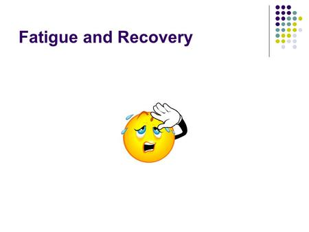 "Fatigue and Recovery. Defining fatigue How would you describe fatigue? "" A reduction in muscular performance or a failure to maintain expected power output"""