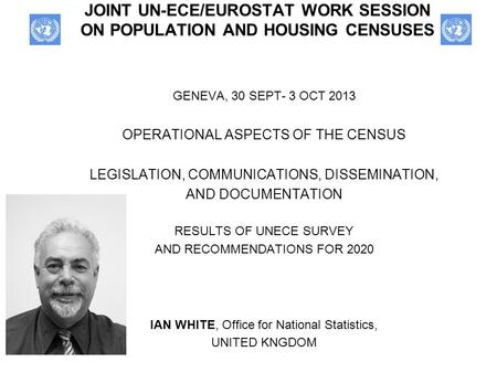JOINT UN-ECE/EUROSTAT WORK SESSION ON POPULATION AND HOUSING CENSUSES GENEVA, 30 SEPT- 3 OCT 2013 OPERATIONAL ASPECTS OF THE CENSUS LEGISLATION, COMMUNICATIONS,