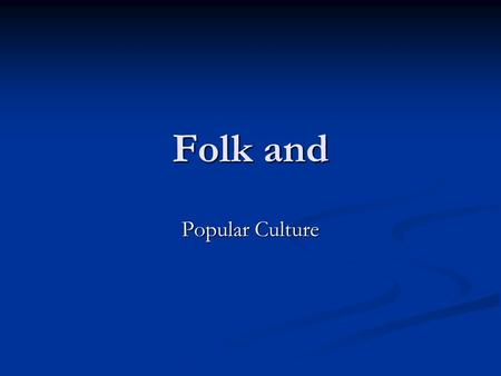 Folk and Popular Culture. Nonmaterial Folk Culture Food and Drink: Food and Drink: Food combinations and 'cuisine' enduring elements Food combinations.