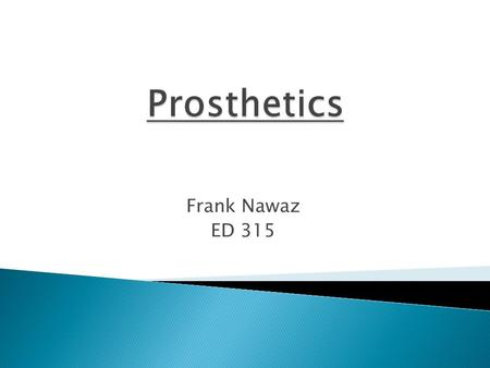Frank Nawaz ED 315.  An artificial device used to replace a missing body part, such as a limb.