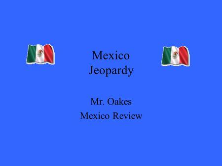Mexico Jeopardy Mr. Oakes Mexico Review. 200 300 400 500 100 200 300 400 500 100 200 300 400 500 100 200 300 400 500 100 200 300 400 500 100 People Abbreviations.