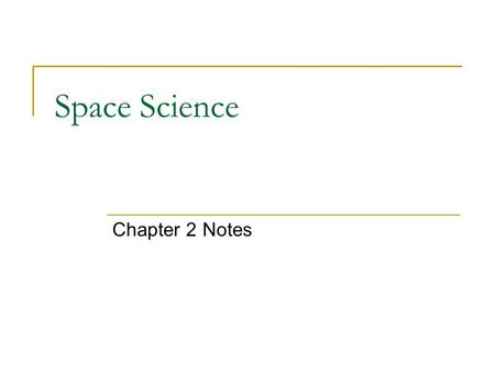 Space Science Chapter 2 Notes. Bell Work 1/26/11 Write each statement. Then decide if the statement is true or false. If false, then correct it. 1. The.