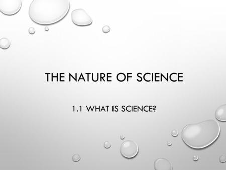 THE NATURE OF SCIENCE 1.1 WHAT IS SCIENCE?. THE GOALS OF SCIENCE 1. Deals with only the natural world. The supernatural is outside the realm of science.