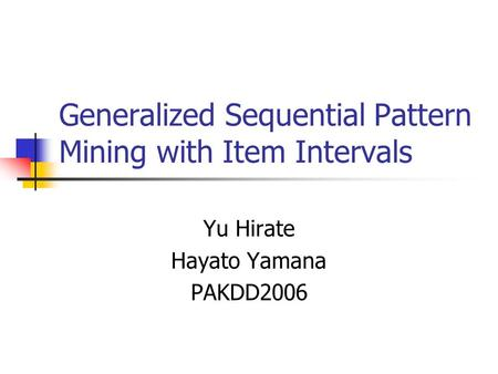 Generalized Sequential Pattern Mining with Item Intervals Yu Hirate Hayato Yamana PAKDD2006.