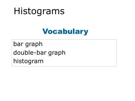 Vocabulary bar graph double-bar graph histogram Histograms.