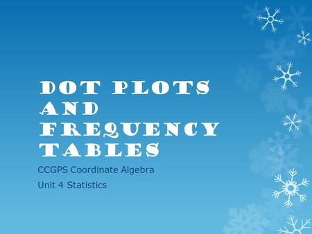 Dot Plots and Frequency Tables CCGPS Coordinate Algebra Unit 4 Statistics.