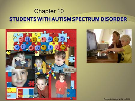 Copyright © Allyn & Bacon 2008Chapter 12: Students with Autism Spectrum Disorders Chapter 10 Copyright © Allyn & Bacon 2008 This multimedia product and.