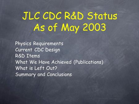 Physics Requirements Current CDC Design R&D Items What We Have Achieved (Publications) What is Left Out? Summary and Conclusions JLC CDC R&D Status As.