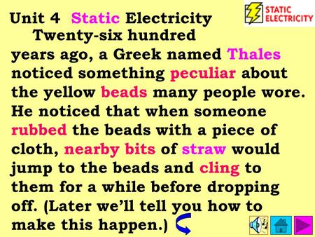Twenty-six hundred years ago, a Greek named Thales noticed something peculiar about the yellow beads many people wore. He noticed that when someone rubbed.