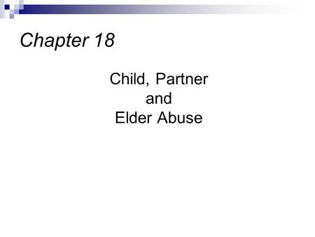 Child, Partner and Elder Abuse Chapter 18. Family violence and abuse is prevalent among all ethnic, socioeconomic, age & social groups Family abuse, trusted.