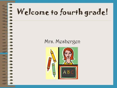 Welcome to fourth grade! Mrs. Mesbergen. The class rules are posted in the classroom. Students are able to earn various rewards for exemplary behavior.