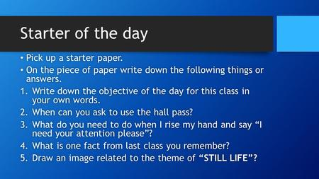 Starter of the day Pick up a starter paper. Pick up a starter paper. On the piece of paper write down the following things or answers. On the piece of.