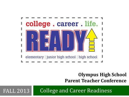 Olympus High School Parent Teacher Conference College and Career Readiness FALL 2013.