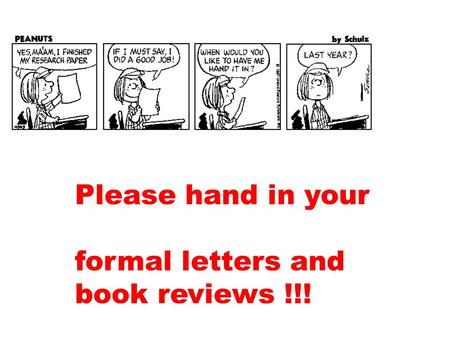 Please hand in your formal letters and book reviews !!!