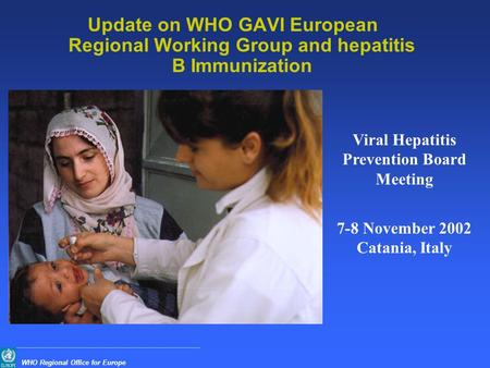 WHO Regional Office for Europe Update on WHO GAVI European Regional Working Group and hepatitis B Immunization Viral Hepatitis Prevention Board Meeting.