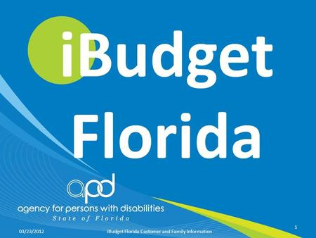 03/23/2012 1 iBudget Florida Customer and Family Information.