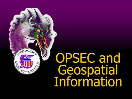OPSEC and Geospatial Information. Five step process Our operations from an adversary point of view Compilation Indicators Operations Security.