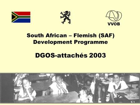 South African – Flemish (SAF) Development Programme DGOS-attachés 2003 VVOB.
