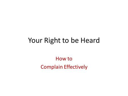 Your Right to be Heard How to Complain Effectively.