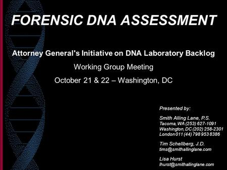 FORENSIC DNA ASSESSMENT Presented by: Smith Alling Lane, P.S. Tacoma, WA (253) 627-1091 Washington, DC (202) 258-2301 London 011 (44) 798 953 8386 Tim.